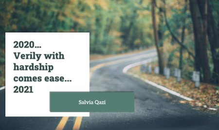 2020… Verily with hardship comes ease… 2021 by Salvia Qazi