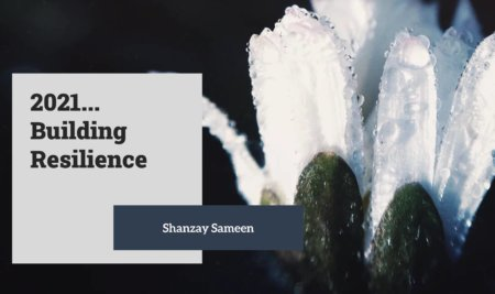 2021… Building Resilience by Shanzay Sameen