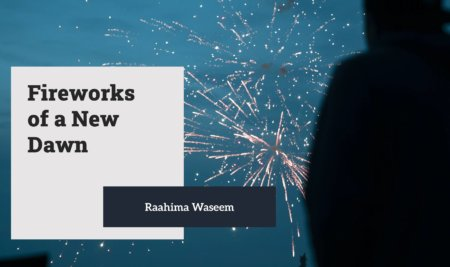 Fireworks of a New Dawn by Raahima Waseem